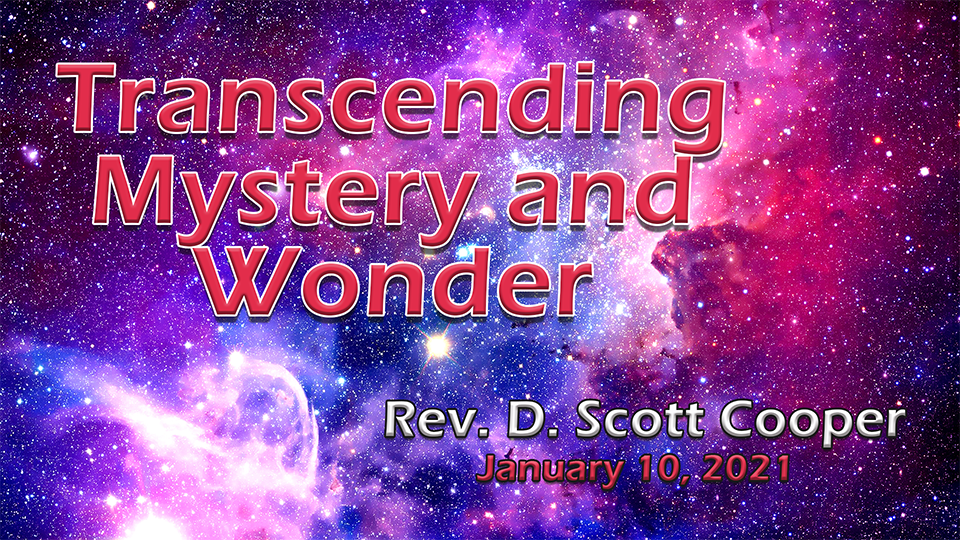 First Unitarian Universalist Church of Houston -- January 10 -- Transcending Mystery and Wonder -- web
