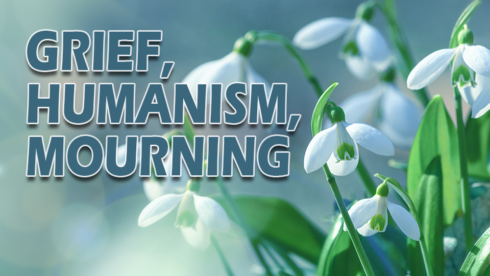 Grief-Humanism-Mourning