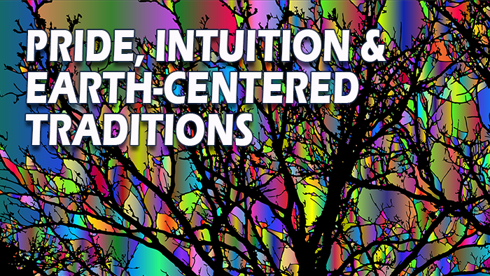 Pride, Intuition & Earth-Centered Traditions