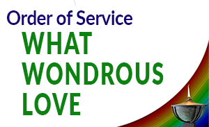 Order of Service – What Wondrous Love – First Unitarian Universalist Church of Houston